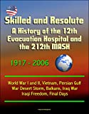 img - for Skilled and Resolute: A History of the 12th Evacuation Hospital and the 212th MASH 1917-2006 - World War I and II, Vietnam, Persian Gulf War Desert Storm, Balkans, Iraq War, Iraqi Freedom, Final Days book / textbook / text book