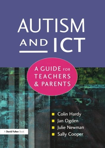 Autism and ICT: A Guide for Teachers and Parents