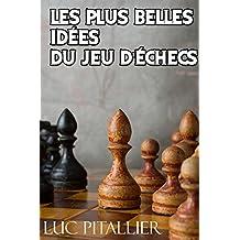 Les plus belles idées du jeu d'échecs (French Edition)