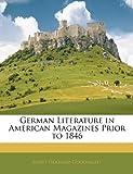 German Literature in American Magazines Prior To 1846, Scott Holland Goodnight, 1141687011