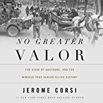 No Greater Valor: The Siege of Bastogne and the Miracle That Sealed Allied Victory | Jerome Corsi