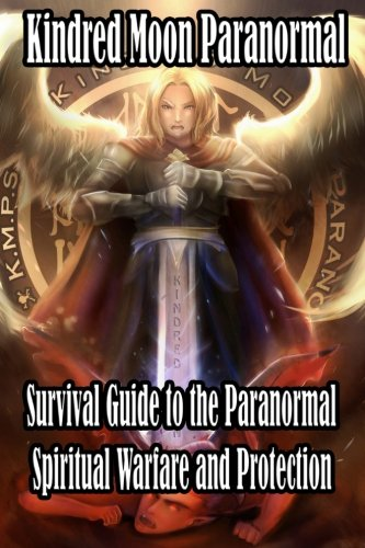 Read Online Kindred Moon Paranormal Survival guide to the paranormal: Spiritual warfare and protection ebook