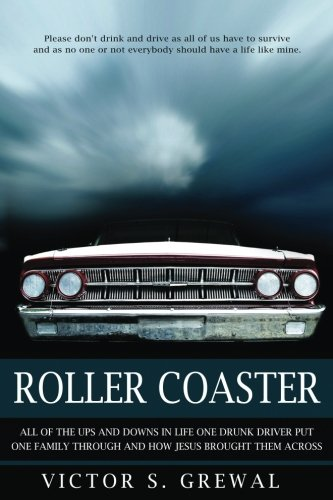 Roller Coaster: All Of The Ups And Downs In Life One Drunk Driver Put One Family Through And How Jesus Brought Them Through All Of It