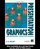 Presentation Graphics for Engineering, Science, and Business, Peter H. Milne, 0419158405