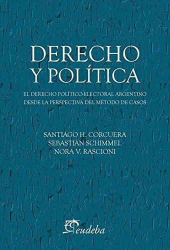 Descargar Libro Derecho Y Política: El Derecho Político-electoral Argentino Desde La Perspectiva Del Método De Casos Schimmel Sebastián