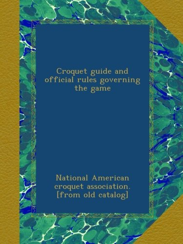 Croquet guide and official rules governing the game