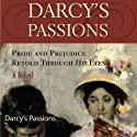 Darcy's Passions: Pride and Prejudice Retold Through His Eyes Audiobook by Regina Jeffers Narrated by Andy Cresswell, Penny Scott-Andrews
