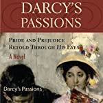 Darcy's Passions: Pride and Prejudice Retold Through His Eyes | Regina Jeffers