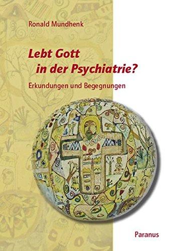 Lebt Gott in der Psychiatrie?: Erkundungen und Begegnungen