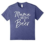 Mama Needs a Beer Shirt Funny Mother Alcohol Tee