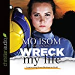 Wreck My Life: Journeying from Broken to Bold | Mo Isom