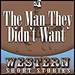 The Man They Didn't Want | T. V. Olsen