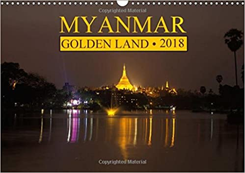 myanmar golden land 2018 myanmar golden land a calendar with 13 colorfull images from various regions of myanmar peter g zucht 9781325270804