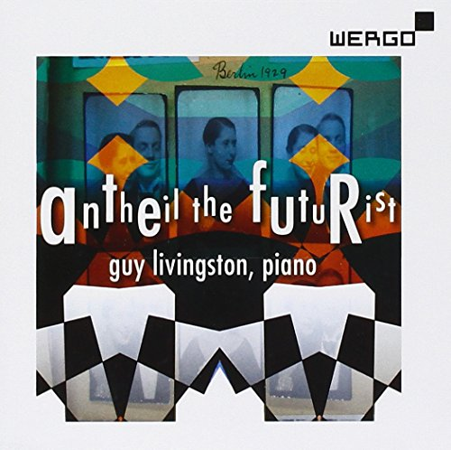 Antheil the Futurist: Piano Music of George Antheil