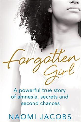 Forgotten Girl: A Powerful True Story Of Amnesia, Secrets And Second Chances Descargar ebooks Epub