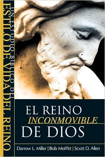 El Reino Inconmovible de Dios: Un Estudio Biblico del Estilo de Vida del Reino: Amazon.es: Darrow L. Miller, Bob Moffitt, Scott D. Allen: Libros