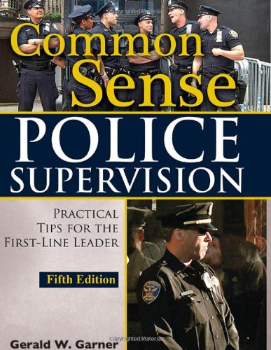 Common Sense Police Supervision: Practical Tips for the First-Line Leader cover