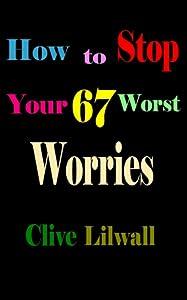 How to Stop Your 67 Worst Worries