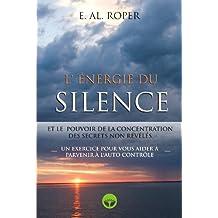 L'Énergie du silence et le pouvoir de la concentracion des secrets non révélés (French Edition)