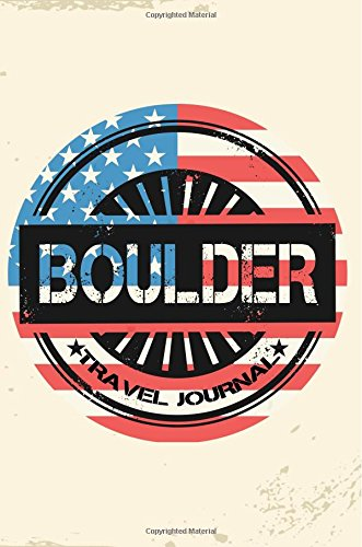 Boulder Travel Journal: Blank Travel Notebook (6x9), 108 Lined Pages, Soft Cover (Blank Travel Journal)(Travel Journals To Write In)(US Flag)