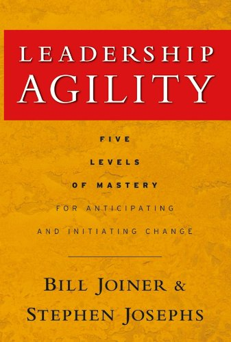 Leadership Agility: Five Levels of Mastery for Anticipating and Initiating Change (J-B US non-Franchise Leadership Book ()