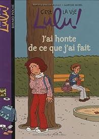 C'est la vie Lulu ! Tome 15 : J'ai honte de ce que j'ai fait par Florence Dutruc-Rosset