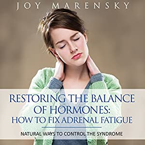 Restoring the Balance of Hormones: How to Fix Adrenal Fatigue Hörbuch