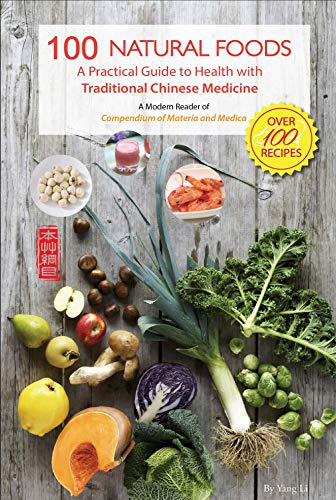 100 Natural Foods: A Practical Guide to Health with Traditional Chinese Medicine (A Modern Reader of 'Compendium of Materia and Medica') by Yang Li