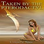 Taken by the Pterodactyl : Dinosaur Erotica | Christie Sims,Alara Branwen