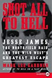 img - for Shot All to Hell LP: Jesse James, the Northfield Raid, and the Wild West's Greatest Escape by Mark Lee Gardner (2013-07-30) book / textbook / text book