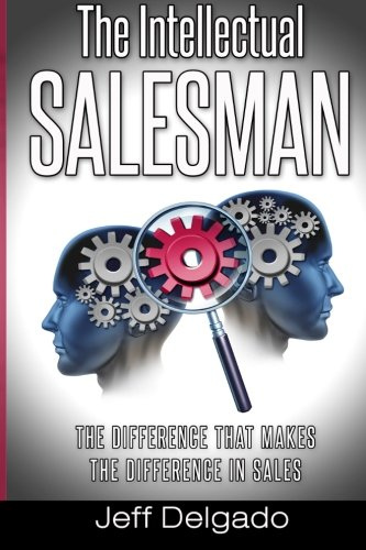 Read Online The Intellectual Salesman: The Difference that Makes the Difference in Sales pdf