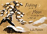Fishing for the Moon and Other Zen Stories, Lulu Hansen and MacKenzie Colin, 0789308169