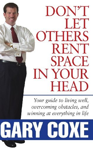 Don`t Let Others Rent Space in Your Head Your Guide to Living Well, Overcoming Obstacles, & Winning at Everything in Life [HC,2005]