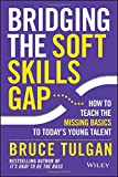 img - for Bridging the Soft Skills Gap: How to Teach the Missing Basics to Todays Young Talent book / textbook / text book
