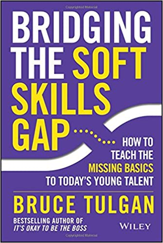 Captivating Bridging The Soft Skills Gap: How To Teach The Missing Basics To Todays  Young Talent: Bruce Tulgan: 9781118725641: Amazon.com: Books