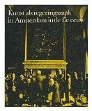 img - for Kunst als regeringszaak in Amsterdam in de 17e eeuw : rondom schilderijen van Ferdinand Bol / Albert Blankert [Language: Dutch] book / textbook / text book