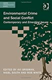 Environmental Crime and Social Conflict Contemporary and Emerging Issues, Brisman, Avi and South, Nigel, 1472422201