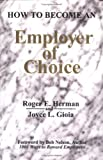 How to Become an Employer of Choice, Roger E. Herman and Joyce L. Gioia, 1886939357