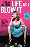 img - for Life As I Blow It: Tales of Love, Life & Sex . . . Not Necessarily in That Order book / textbook / text book