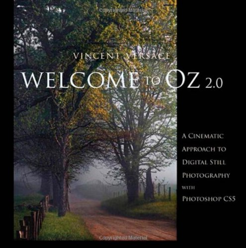Welcome to Oz 2.0: A Cinematic Approach to Digital Still Photography with Photoshop (2nd Edition) (Voices That - Images Versace Of