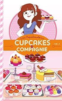 Cupcakes et compagnie, tome 2 : La vie c'est pas du tout du gâteau par Papademetriou