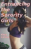Entrancing the Sorority Girls