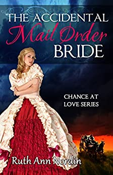 The Accidental Mail Order Bride (Chance at Love Book 3) by [Nordin, Ruth Ann]