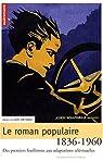 Le roman populaire : Des premiers feuilletons aux adaptations télévisuelles, 1836-1960 par Artiaga