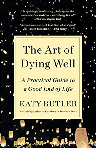 The Art of Dying Well - Katy Butler