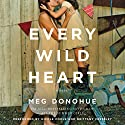 Every Wild Heart: A Novel Audiobook by Meg Donohue Narrated by Nicole Poole, Brittany Pressley