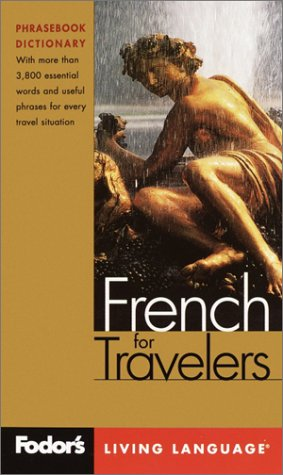 Fodor's French for Travelers, 2nd edition (Phrase Book): More than 3,800 Essential Words and Useful Phrases (Fodor's Lan