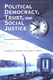 Political Democracy, Trust, and Social Justice, James T. Smith and Charles F. Andrain, 1555536468