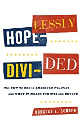 Hopelessly Divided: The New Crisis in American Politics and What it Means for 2012 and Beyond