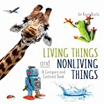 Living Things and Nonliving Things: A Compare and Contrast Book | Kevin Kurtz